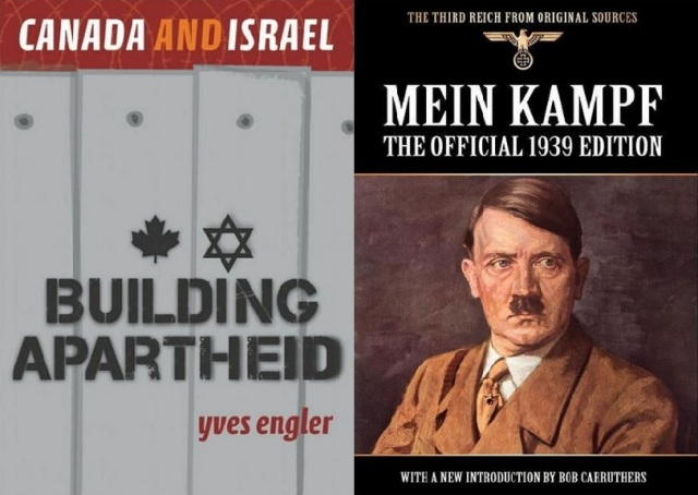 "Yves Engler's book (""Canada And Israel: Building Apartheid"") and Hitler's book (""Mein Kampf"" meaning My Struggle)"